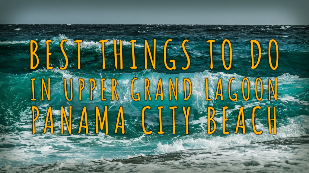 """Best Things to Do in Upper Grand Lagoon Panama City Beach"" over a breaking shoreline"