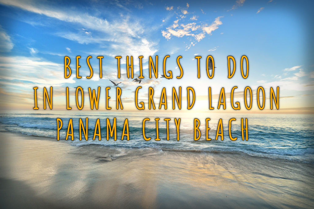 """Best Things to Do in Lower Grand Lagoon Panama City Beach"" over a sunset on the beach"